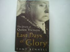THE LAST DAYS OF GLORY: DEATH OF QUEEN VICTORIA by T. RENNELL 2000 1ST H/B