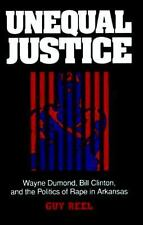 Unequal Justice: Wayne Dumond, Bill Clinton, and the Politics of Rape -ExLibrary