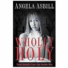 Wholly Holy: Total Health From the Inside Out--Body, Mind and Spirit