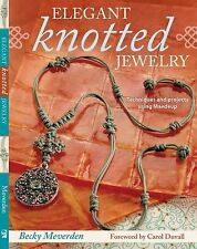 Elegant Knotted Jewelry: Techniques and Projects Using Maedeup, Becky Meverden