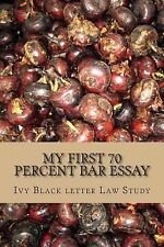 My First 70 Percent Bar Essay : Ivy Black Letter Law Study - LOOK INSIDE! by...
