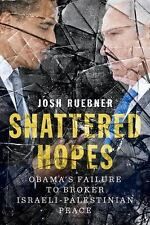 Shattered Hopes: Obama's Failure to Broker Israeli-Palestinian Peace-ExLibrary
