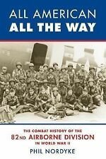 All American: All the Way : The Combat History of the 82nd Airborne Division...