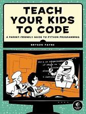 Teach Your Kids to Code by Bryson Payne (2015, Paperback)