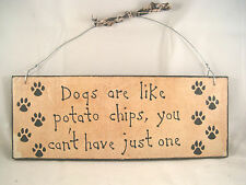 Hand Painted Primitive Wood Dog Sign Dogs are like potato chips