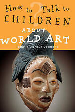 How to Talk to Children About World Art,Glorieux-Desouche, Isabelle,New Book mon