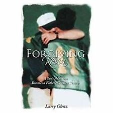 Forgiving Kevin : A Son's Addiction Becomes a Father's Greatest Teacher by...
