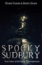 Spooky Sudbury : True Tales of the Eerie and Unexplained by Jenny Jelen and...