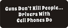 3 - Guns Don't Kill People...Drivers With Cell Phones Do R BS177