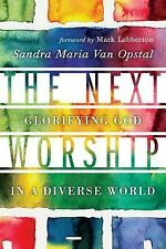 The Next Worship : Glorifying God in a Diverse World by Sandra Maria Van...