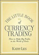 Little Books. Big Profits Ser.: The Little Book of Currency Trading : How to...