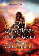 The Chronicles of White Raven and the Book of VanDerbolt by Max Holman (2011,...