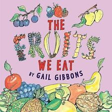 The Fruits We Eat by Gail Gibbons (2016, Picture Book)