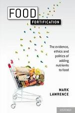 Food Fortification : The Evidence, Ethics, and Politics of Adding Nutrients...