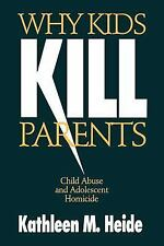 Why Kids Kill Parents: Child Abuse and Adolescent Homicide, Heide, Kathleen M.,