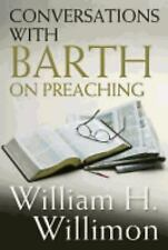 Conversations with Barth on Preaching by Willimon, William H.