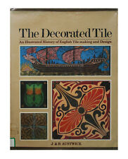 Decorated Tile : An Illustrated History of English Tile-Making and Design by...