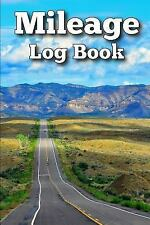 Mileage Log Book : Easily Keep Track of Your Vehicle Mileage for Valuable...