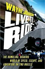 Live to Ride: The Rumbling, Roaring World of Speed, Escape, and Adventure on Tw