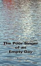 The Poor Singer of an Empty Day by R. J. Goddard (2007, Paperback)