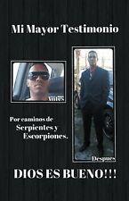 Mi Mayor Testimonio : Por Caminos de Serpientes y Escorpiones by Jesús López...