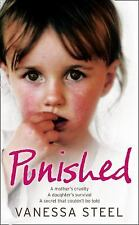 Punished : A Mother's Cruelty - A Daughter's Survival - A Secret That...