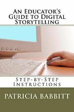 An Educator's Guide to Digital Storytelling by Patricia Babbitt (2012,...