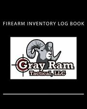 Firearm Inventory Log Book by Gray Ram Gray Ram Tactical LLC (2013, Paperback)