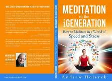 Meditation in the iGeneration: How to Meditate in a World of Speed and Stress, H