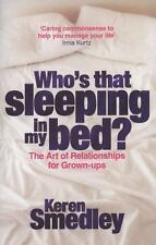 Who's That Sleeping in My Bed?: The Art of Sex and Successful Relationships for