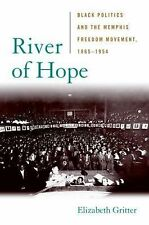NEW - River of Hope: Black Politics and the Memphis Freedom Movement, 1865-1954