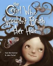The Girl Who Wouldn't Brush Her Hair by Kate Bernheimer (2013, Hardcover)