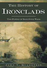 A History of Ironclads: The Power of Iron Over Wood by John V. Quarstein