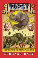 Topsy: The Startling Story of the Crooked Tailed Elephant, P.T. Barnum, and the