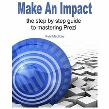 Make an Impact The Step by Step Guide to Mastering Prezi by Kyle MacRae book