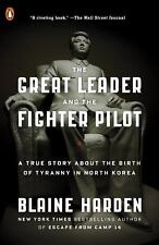 The Great Leader and the Fighter Pilot: A True Story About the Birth of Tyranny