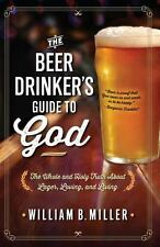 The Beer Drinker's Guide to God: The Whole and Holy Truth About Lager, Loving, a