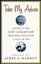 Take My Advice: Letters to the Next Generation from People Who Know a -ExLibrary