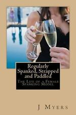 Regularly Spanked, Strapped and Paddled : The Life of a Female Spanking Model...