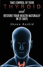 Take Control of Your Thyroid and Restore Your Health Naturally in 21 Days by...
