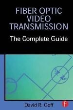 Fiber Optic Video Transmission : The Complete Guide by David R. Goff (2002,...
