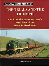 Railway Memories No.26 The Trials and the Triumph