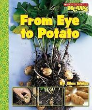 From Eye to Potato (Scholastic News Nonfiction Readers: How Things Gro-ExLibrary