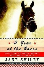 A Year at the Races : Reflections on Horses, Humans, Love, Money and Luck by...