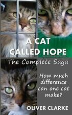 A Cat Called Hope - the Complete Saga by Oliver Clarke (2013, Paperback)