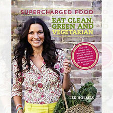 Supercharged Food Eat Clean, Green and Vegetarian By Lee Holmes New Paperback