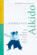 Complete Aikido: The Definitive Guide to the Way of Harmony by Roy Suenaka,...