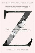Z : A Novel of Zelda Fitzgerald by Therese Anne Fowler (2014, Paperback)