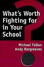 What's Worth Fighting for in Your School?, Andy Hargreaves, Michael Fullan, Acce