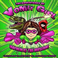 The Adventures of Vomit Girl: Mayhem at the Museum by Alexander Viguerie...